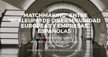 """""""Matchmaking"""" entre """"Scaleups"""" de ciberseguridad europeas y empresas españolas."""